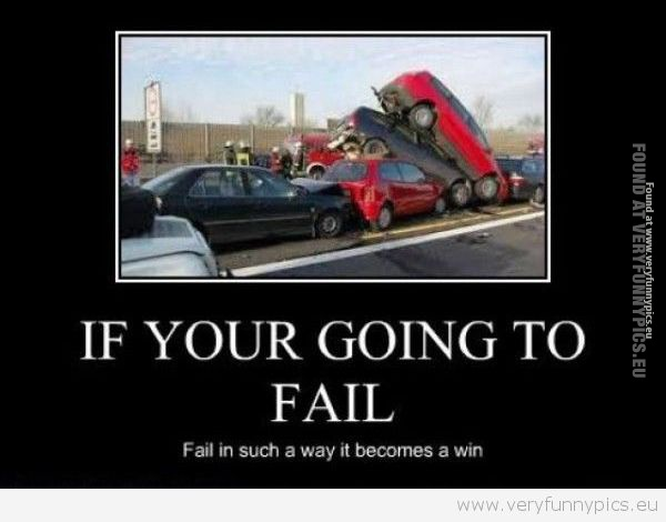If Your Going To Fail Very Funny Pics