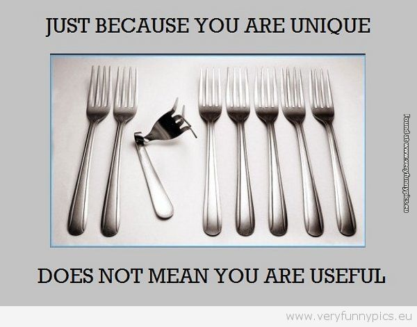 Just because you are unique