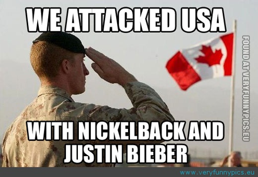 Funny Picture - Canada attacked us with nickleback and justin bieber
