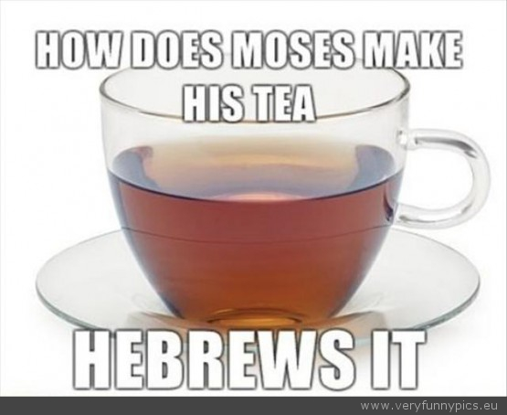 How Moses Makes His Tea Very Funny Pics
