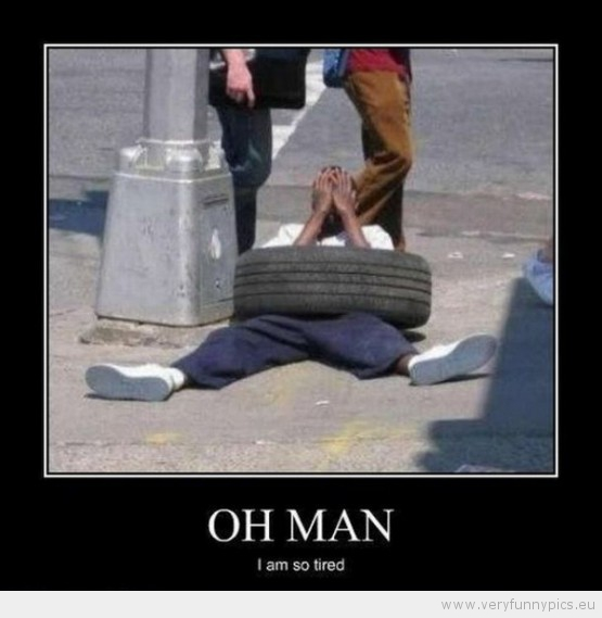 Im So Tired Very Funny Pics