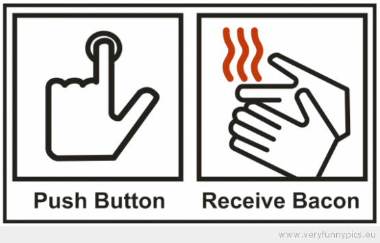 Funny Picture - Push button recieve bacon