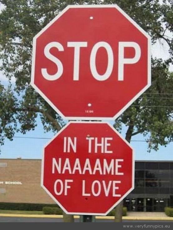 Funny Picture - Stop in the name of love sign