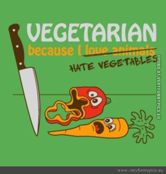 Funny Picture - Vegetarian because i hate vegetables