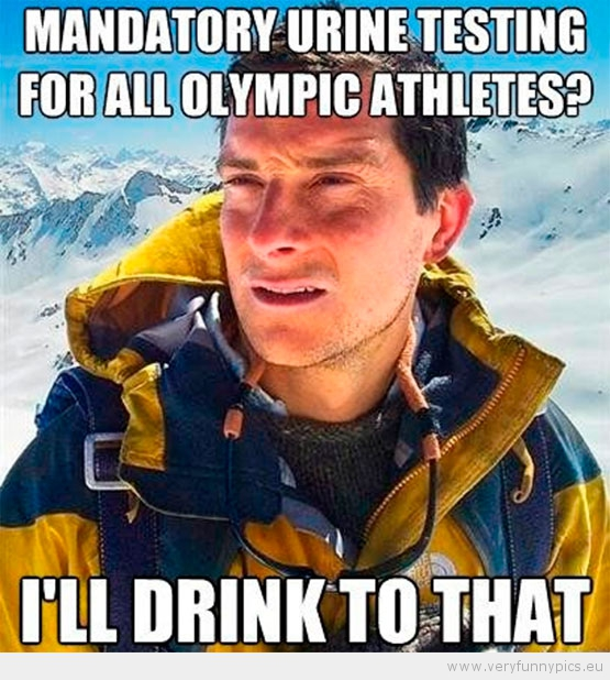 Funny Picture - Bear Grylls mandatory urine testing for all olympic athletes