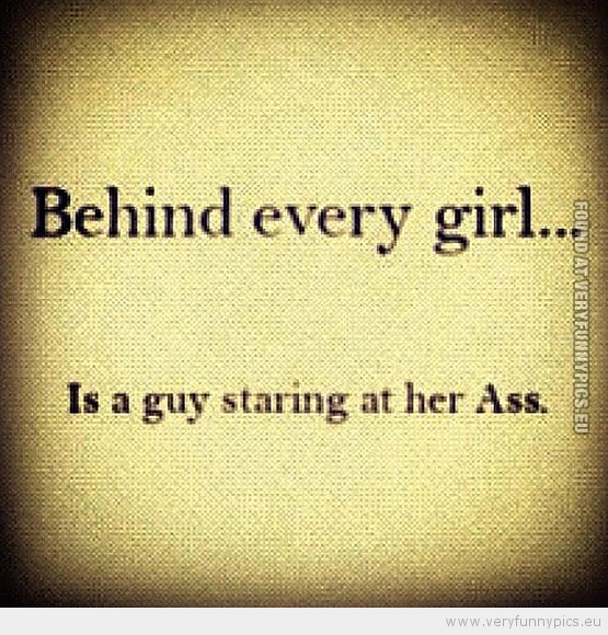 Behind every girl... | Very Funny Pics