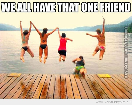 We all have that one friend | Very Funny Pics