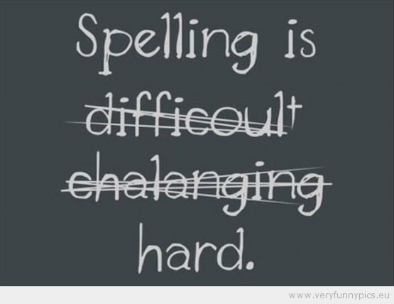 Funny Picture - Spelling is hard