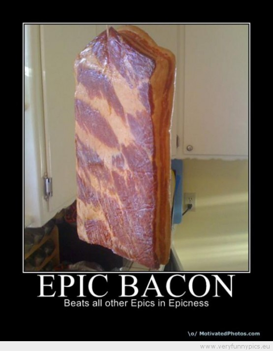 Funny Picture - Epic Bacon