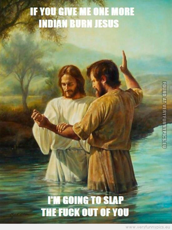 Funny Jesus Quotes Inspiration The First Indian Burn Ever Captured Very Funny Pics
