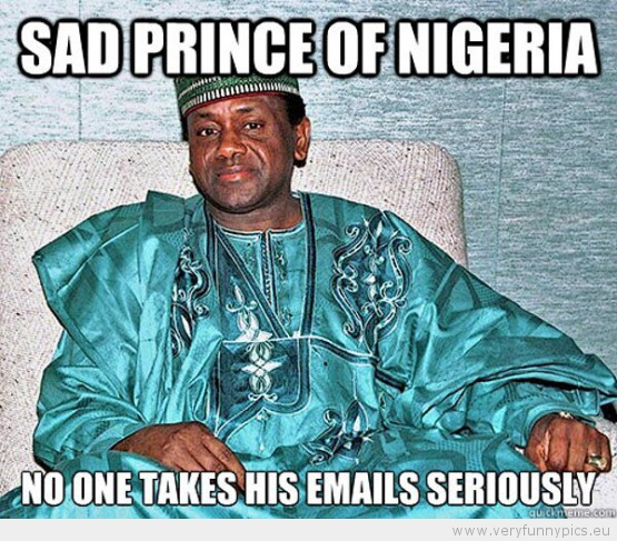 Funny Picture Sad Prince Of Nigeria No One Takes His Emails Seriously