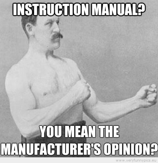 Funny Picture - Manly man instruction manual you mean the manufacturers opinion