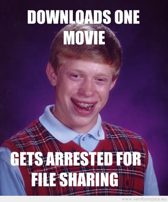 Funny Picture - Bad luck brian downloads one movie gets arrested for file sharing