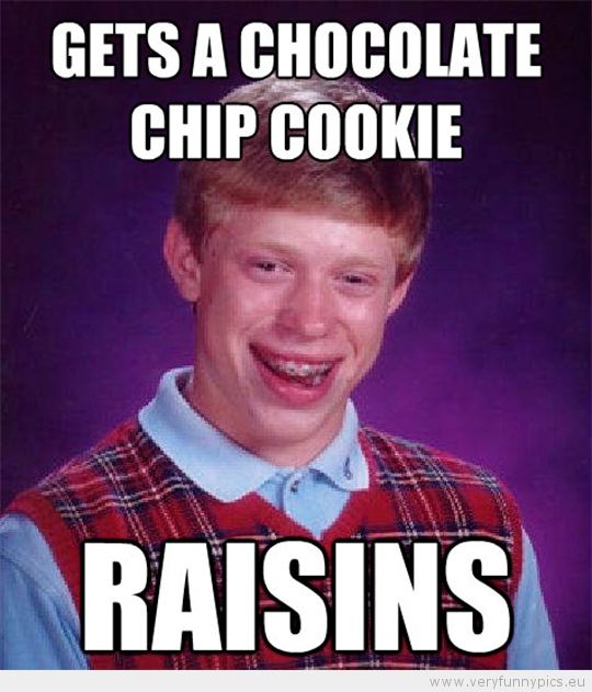 Funny Picture - Bad luck brian gets a chocolat chip cookie raisins