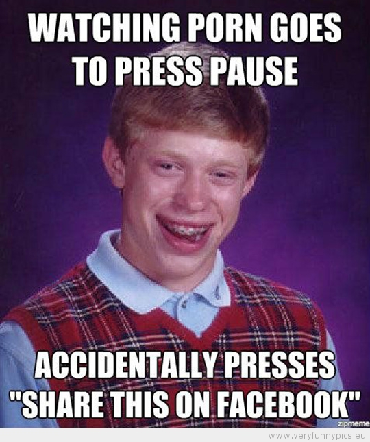 Funny Picture - Bad luck brian watches porn goes to press pause accidentally presses share this on facebook