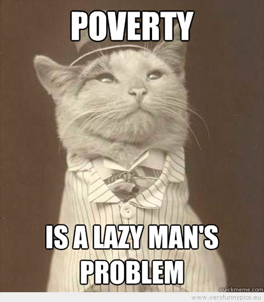 Funny Picture - Aristocat-Poverty is a lazy mans problem