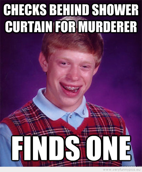 Funny Picture - Bad luck brian checks behind shower curtain for murderer - finds one