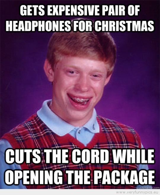 Funny Picture - Bad luck brian gets expensive pair of headphones for christmas