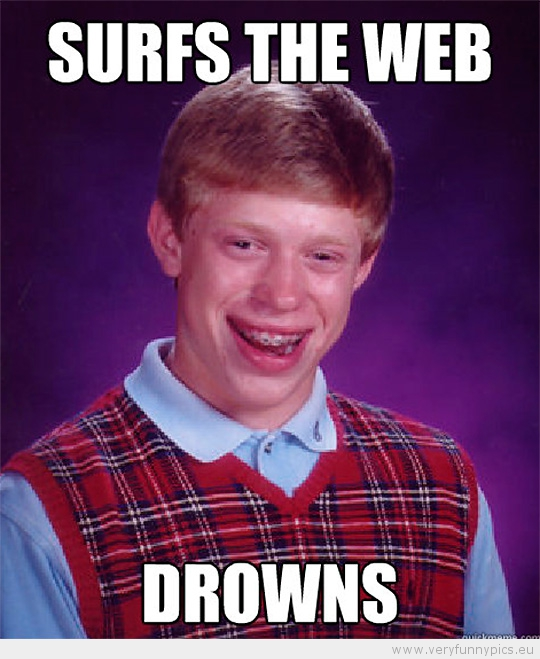 Funny Picture - Bad luck brian surfs the web - drowns