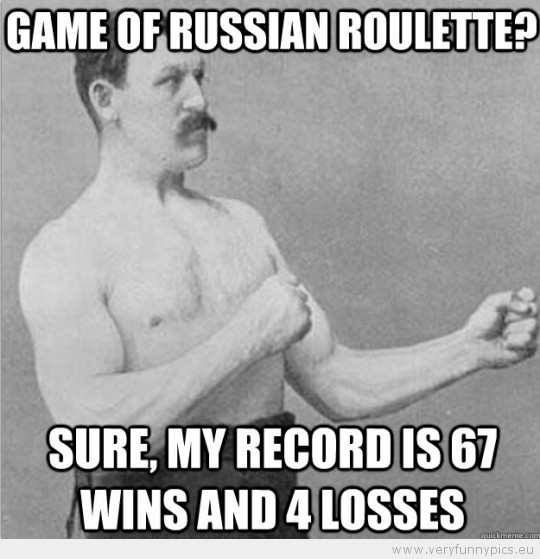 Funny Picture - Overly manly man game of russian roulette