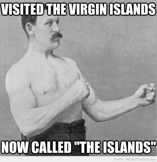 Funny Picture - Overly manly man visited the virgin island now called the islands
