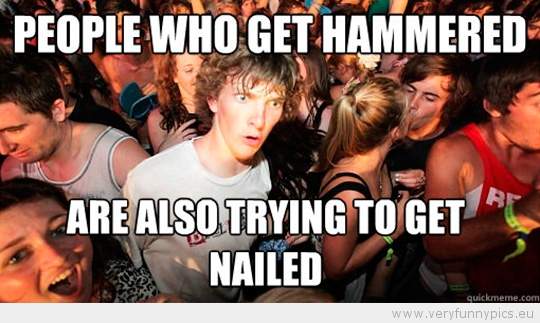 Funny Picture - Sudden Clarity Clarence - People who get hammered