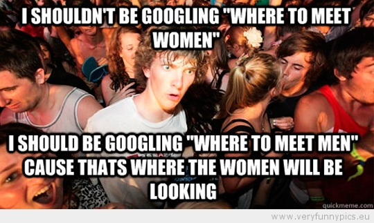 Funny Picture - Sudden Clarity Clarence - Where to meet women