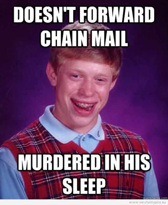 Funny Picture - Bad luck Brian - Doesn't forward chain mail - Murdered in his sleep
