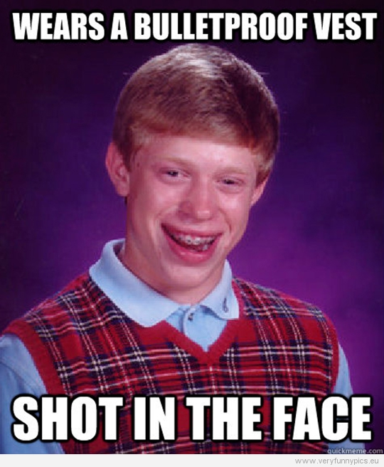 Funny Picture - Bad luck Brian - Wears a bulletproof vest - Shot in the face
