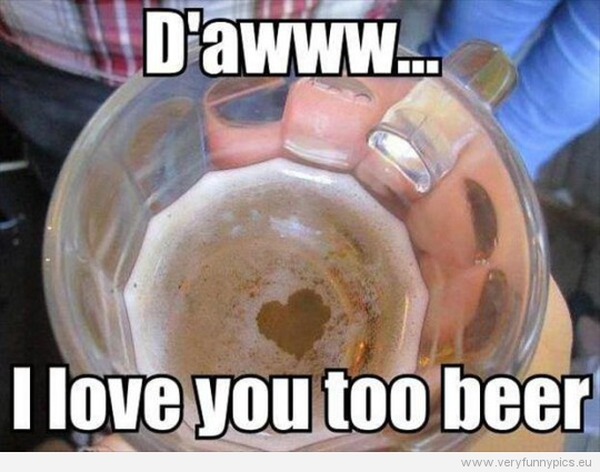 Valentines day beer very funny pics funny picture da i love you to beer publicscrutiny Image collections