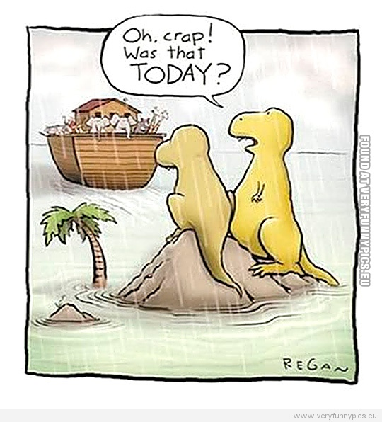 Funny Picture - Dinosaurs missing the ark - Oh crap, was that today?