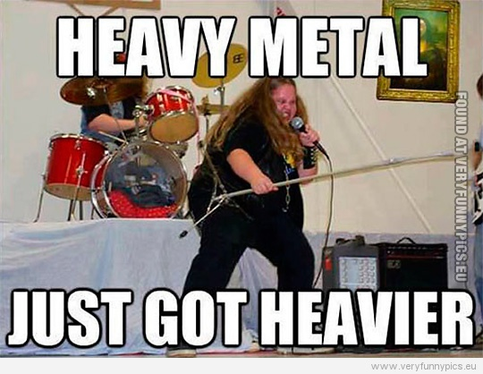 Funny Picture - Heavy metal just got heavier