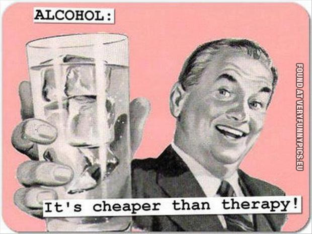 Funny Picture - Alcohol: It-s cheaper than therapy