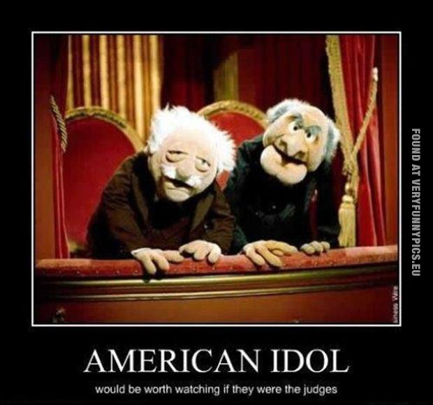 Funny Picture - American Idol - Would be worth watching if they were the judges
