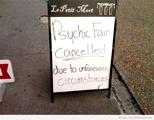 Funny Picture - Physic fair cancelled due to onforseen circumstances