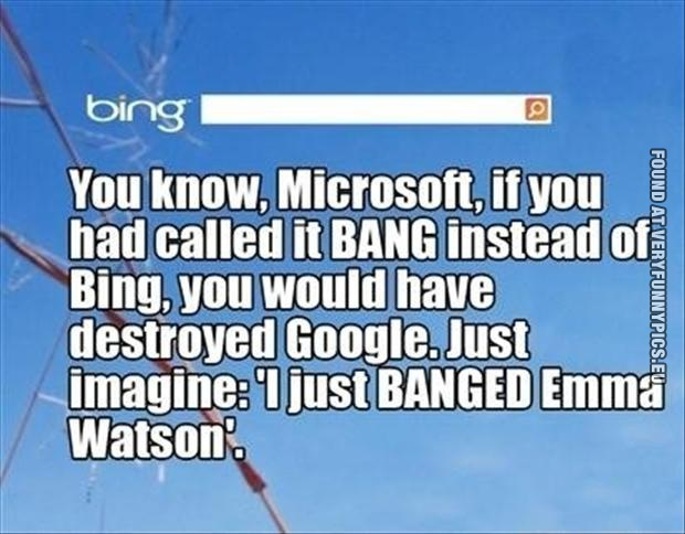 Funny Picture - Microsoft should have called it bang instead of bing