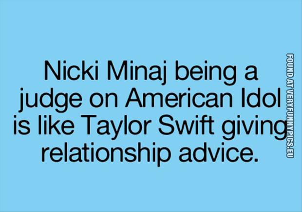 Funny Picture - Nicki Minaj being a judge on American idol is like Taylor Swift giving relationship advice