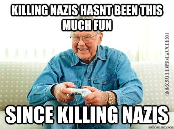 funny picture killing nazis hasnt been this much fun since killing nazis grandpa the gamer very funny pics