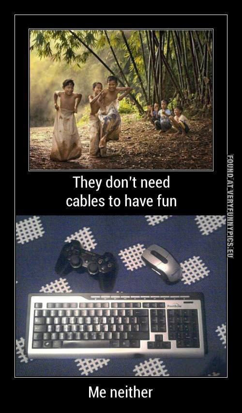 I don't need cables to have fun