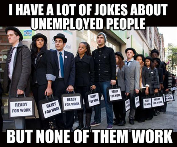 Jokes about unemployed people