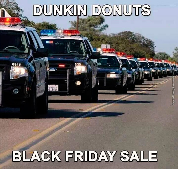 When there is a sale at Dunkin Donuts…