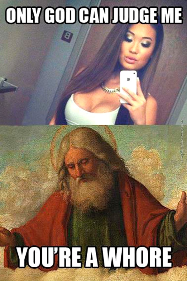 funny-pics-only-god-can-judge-me-youre-a