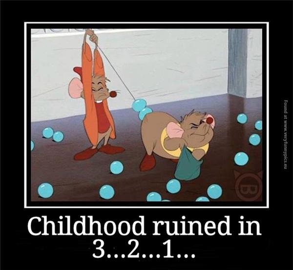 Childhood ruined…