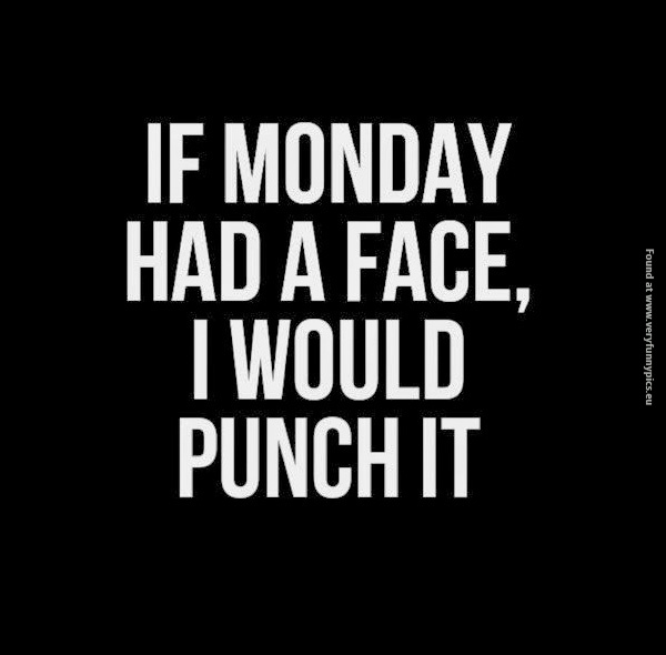 If monday had a face…