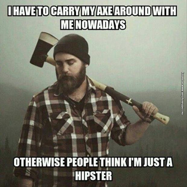 funny pictures hipster problem woodcutter