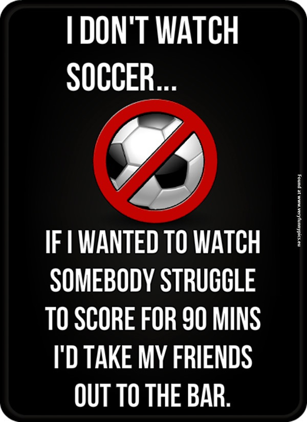 I don't watch soccer…