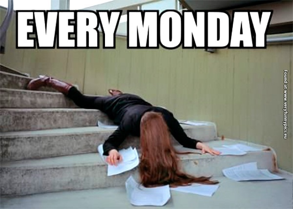 How every monday actually feels