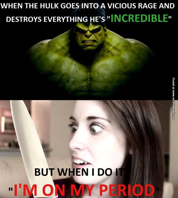 The Hulk VS Girl on her period