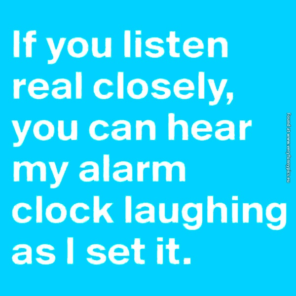 You'll hear it if you're not a morning person