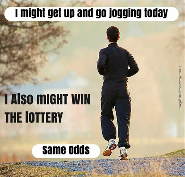 The chance of me going for a run is minimal